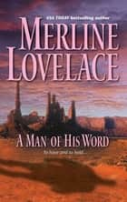 A Man of His Word (Mills & Boon Silhouette) ebook by Merline Lovelace
