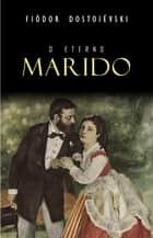 O Eterno Marido eBook by Fiódor Dostoiévski