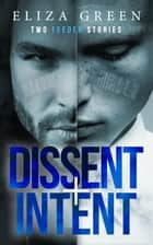 Dissent & Intent - Two Feeder Stories (Young Adult Science Fiction) ebook by Eliza Green