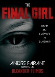The Final Girl: How to Survive a Slasher ebook by Andre Farant