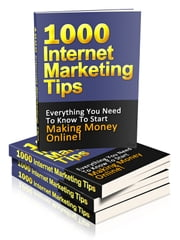 1000 Internet Marketing Tips ebook by Anonymous