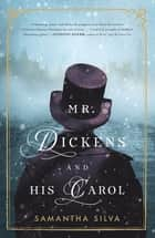 Mr. Dickens and His Carol - A Novel ebook by Samantha Silva