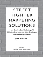 Street Fighter Marketing Solutions - How One-On-One Marketing Will Help You Overcome the Sales Challenges of Modern-Day Business ebook by Jeff Slutsky