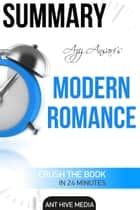 Aziz Ansari's Modern Romance Summary ebook by Ant Hive Media