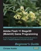 Adobe Flash 11 Stage3D (Molehill) Game Programming Beginners Guide ebook by Christer Kaitila
