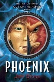 Five Ancestors Out of the Ashes #1: Phoenix ebook by Jeff Stone