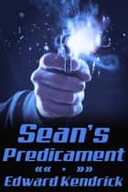 Sean's Predicament ebook by Edward Kendrick
