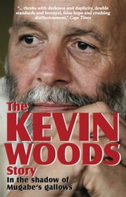 The Kevin Woods Story - In the Shadow of Mugabe's Gallows ebook by Kevin Woods