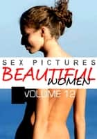 Sex Pictures : Beautiful Women Volume 12 ebook by Mandy Rickards