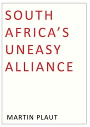 South Africa's Uneasy Alliance ebook by Martin Plaut