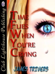 Time Flies When You're Crying ebook by JAMES TRIVERS,T.L. Davison