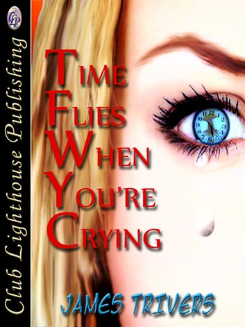 Time Flies When You're Crying ebook by JAMES TRIVERS