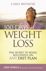 100 Days of Weight Loss - The Secret to Being Successful on Any Diet Plan ebook by Linda Spangle