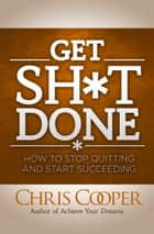 Get Sh*t Done ebook by Chris Cooper
