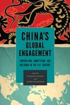 China's Global Engagement - Cooperation, Competition, and Influence in the 21st Century ebook by Jacques deLisle, Avery Goldstein