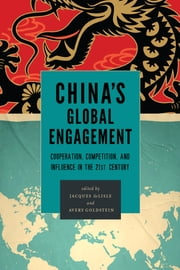 China's Global Engagement - Cooperation, Competition, and Influence in the 21st Century ebook by
