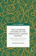 The Changing Nature of the Graduate Labour Market ebook by G. Tholen