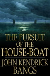 The Pursuit of the House-Boat ebook by John Kendrick Bangs