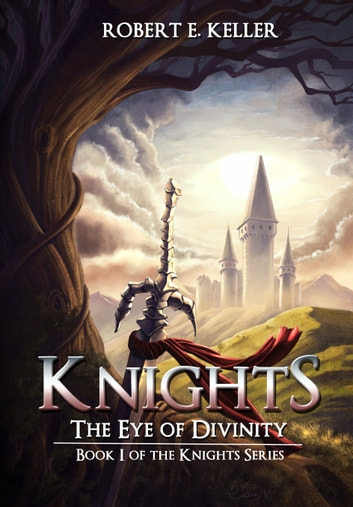 Knights: The Eye of Divinity ebook by Robert E. Keller