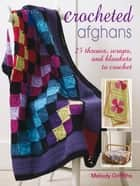 Crocheted Afghans - 25 throws, wraps and blankets to crochet ebook by Melody Griffiths