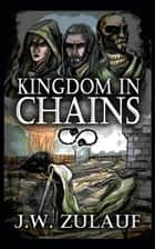 Kingdom in Chains - Kingdom in Chains, #1 ebook by J.W. Zulauf