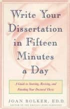Writing Your Dissertation in Fifteen Minutes a Day ebook by Joan Bolker