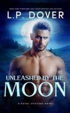 Unleashed by the Moon ebook by L.P. Dover