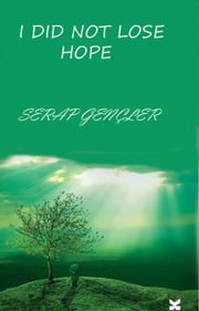 I did not lose hope ebook by Serap Gençler