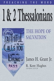 1 & 2 Thessalonians - The Hope of Salvation ebook by James H. Grant Jr.,Kent Hughes