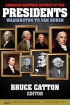 American Heritage History of the Presidents Washington to Van Buren ebook by Bruce Catton