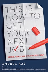 This Is How to Get Your Next Job - An Inside Look at What Employers Really Want ebook by Kay