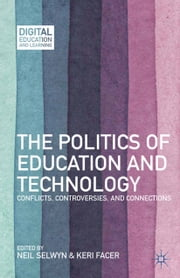 The Politics of Education and Technology - Conflicts, Controversies, and Connections ebook by