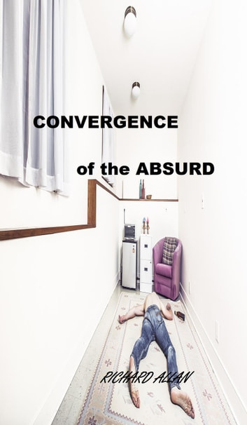 Convergence of the Absurd ebook by richard allan