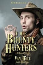 The Bounty Hunters ebook by Van Holt