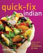 Quick-Fix Indian - Easy, Exotic Dishes in 30 Minutes or Less ebook by Ruta Kahate