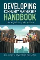 Developing Community Partnership Handbook ebook by Dr. Helen Stafford Fleming