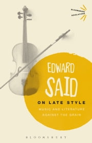 On Late Style - Music and Literature Against the Grain ebook by Edward Said