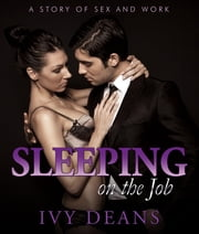 Sleeping On The Job - A Story of Sex and Work ebook by Ivy Deans