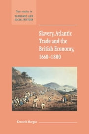 Slavery, Atlantic Trade and the British Economy, 1660-1800 ebook by Morgan, Kenneth