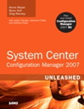 System Center Configuration Manager (SCCM) 2007 Unleashed ebook by Kerrie Meyler,Byron Holt,Greg Ramsey,Anthony Puca