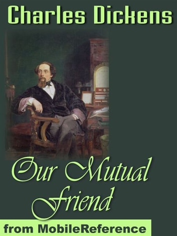 Our Mutual Friend (Mobi Classics) ebook by Charles Dickens
