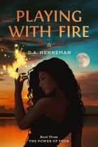 Playing with Fire - Book Three ebook by D.A. Henneman