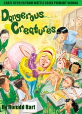 Dangerous Creatures: Crazy Stories from Wattle Creek Primary School ebook by Ronald Hart