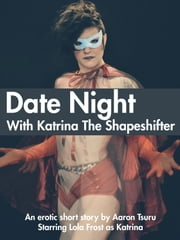 Date Night With Katrina The Shapeshifter ebook by Aaron Tsuru