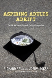 Aspiring Adults Adrift - Tentative Transitions of College Graduates ebook by Richard Arum,Josipa Roksa
