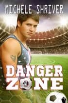 Danger Zone - In the Zone, #2 ebook by Michele Shriver