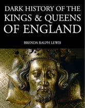 Dark History of the Kings & Queens of England ebook by Brenda Ralph Lewis