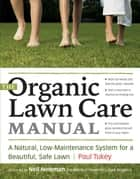 The Organic Lawn Care Manual ebook by Paul Tukey