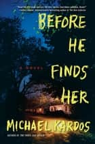 Before He Finds Her - A Novel ebook by Michael Kardos