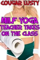Milf yoga teacher takes on the class ebook by Cougar Lusty